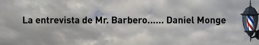 La entrevista Mr Barbero a Daniel Monge